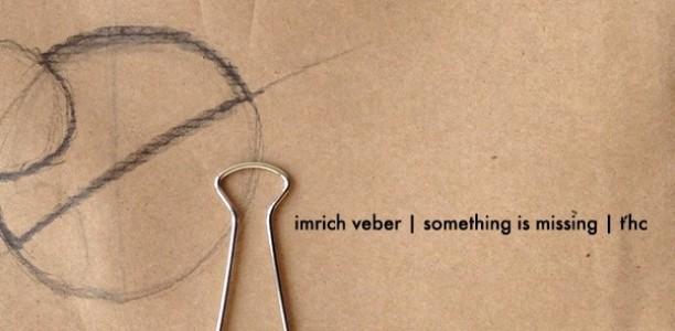 imrich veber | something is missing | ťhc